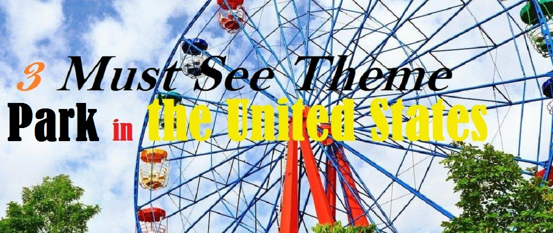 3 Must See Theme Parks in the United States