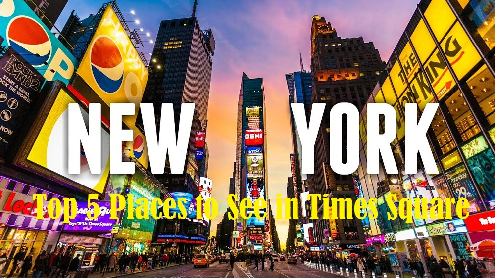 Top 5 Places to See in Times Square, New York