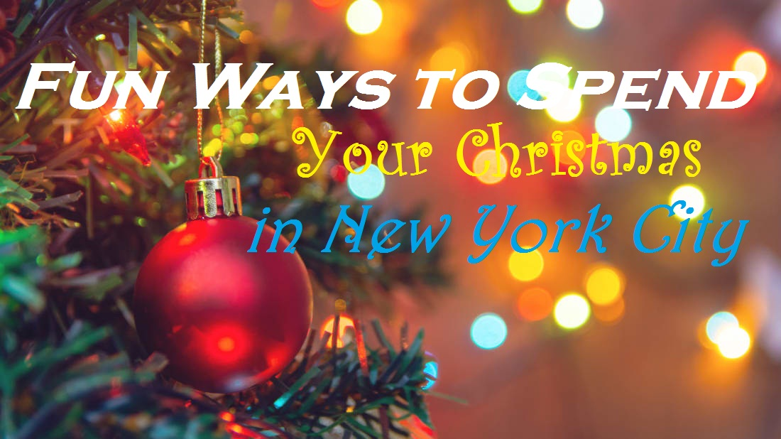 Fun Ways to Spend Your Christmas in New York City